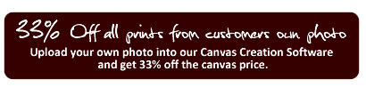 33% OFF our normal canvas price for prints of customers own photographs